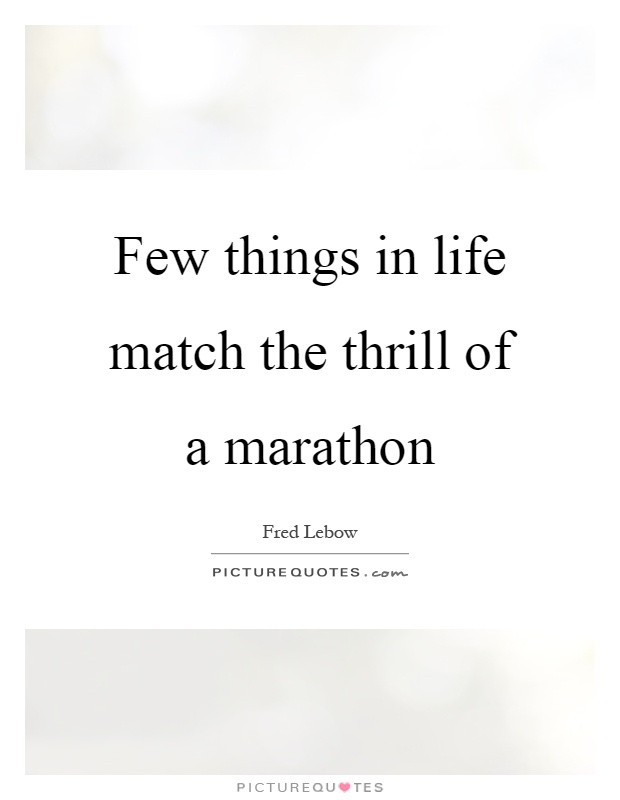 few-things-in-life-match-the-thrill-of-a-marathon-quote-1